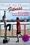 Work At Home Fitness: How to Start an In-Home Personal Training  Business With No Money