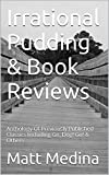 Irrational Pudding & Book Reviews: An Anthology Of Previously Published Classics