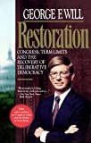 Restoration: Congress, Term Limits and the Recovery of Deliberative Democracy (0029347130) by George F. Will