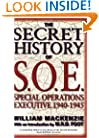 The Secret History of SOE: Special Operations Executive 1940-1945