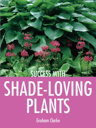 Success with Shade-Loving Plants (Success with Gardening)