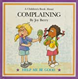 img - for Children's Book About COMPLAINING help me be good book / textbook / text book