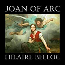 Joan of Arc (       UNABRIDGED) by Hilaire Belloc Narrated by Saethon Williams