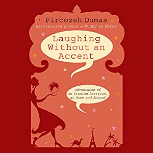 Laughing Without an Accent: Adventures of an Iranian American, at Home and Abroad | [Firoozeh Dumas]