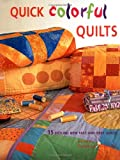 Quick Colorful Quilts: 15 Sizzling New Fast and Easy Quilts