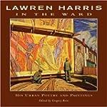 Lawren Harris: In the Ward: His Urban...