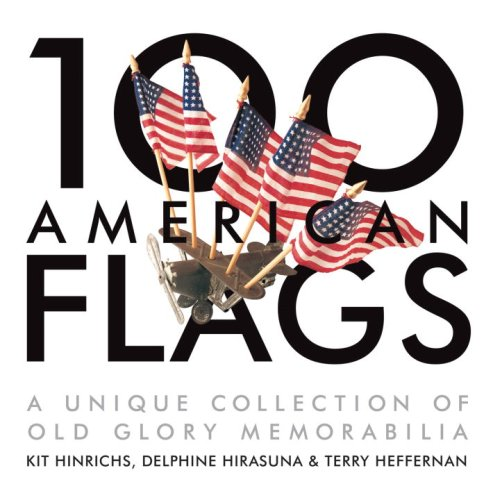 100 American Flags: A Unique Collection of Old Glory Memorabilia (The Collector