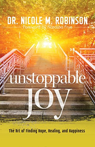 Unstoppable Joy: The Art of Finding Hope, Healing, and Happiness [Robinson, Dr Nicole M] (Tapa Blanda)