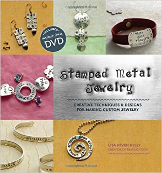 Stamped Metal Jewelry: Creative Techniques and Designs for Making Custom Jewelry written by Lisa Niven Kelly