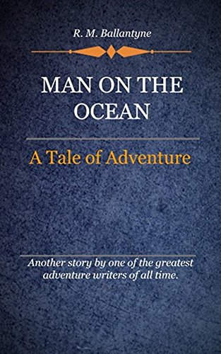 R. M. Ballantyne - Man on the Ocean (Illustrated)