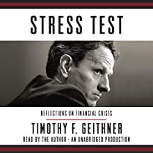 Stress Test: Reflections on Financial Crises (       UNABRIDGED) by Timothy F. Geithner Narrated by Timothy F. Geithner