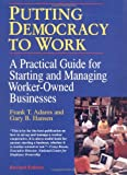 Putting Democracy to Work: A Practical Guide for Starting and Managing Worker-Owned Businesses