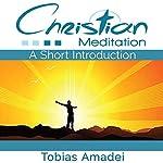 Christian Meditation: A Short Introduction | Tobias Amadei