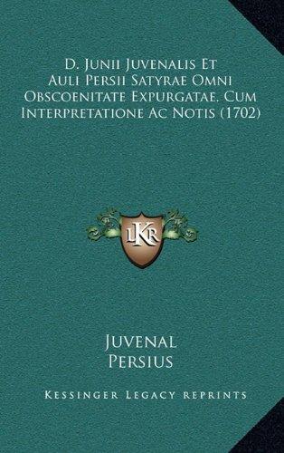 D. Junii Juvenalis Et Auli Persii Satyrae Omni Obscoenitate Expurgatae, Cum Interpretatione AC Notis (1702)
