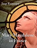 Mary Magdalene in France: Second Edition