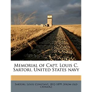 Memorial of Capt. Louis C. Sartori, United States navy Louis Constant 1812-1899. [fro Sartori