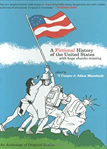 A Fictional History of the United States (With Huge Chunks Missing) by T Cooper and Adam Mansbach