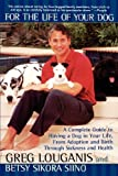 img - for For the Life of Your Dog: A Complete Guide to Having a Dog From Adoption and Birth Through Sickness and Health book / textbook / text book