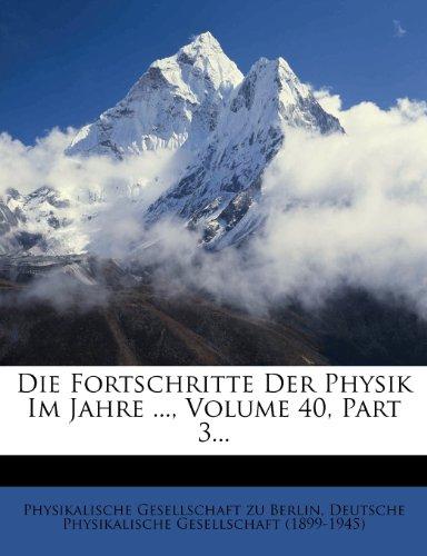 Die Fortschritte Der Physik Im Jahre ..., Volume 40, Part 3...