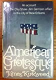 American grotesque;: An account of the Clay Shaw-Jim Garrison affair in the city of New Orleans (0671206842) by James Kirkwood