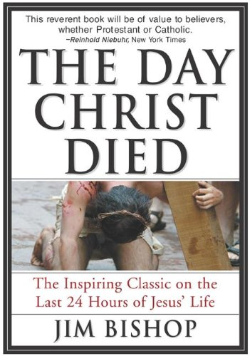 BEST PRICE EVER on the phenomenal bestselling book that tells the story of the day Christ was martyred:  The Day Christ Died by Jim Bishop