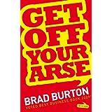 Get Off Your Arseby Brad Burton