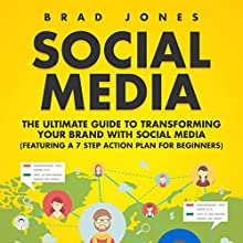 Social Media: The Ultimate Guide to Transforming Your Brand with Social Media Audiobook by Brad Jones Narrated by Scott R. Smith
