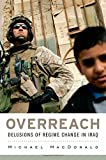 Overreach: Delusions of Regime Change in Iraq