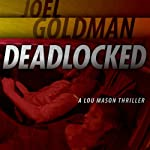 Deadlocked: Lou Mason Thrillers, Book 4 (       UNABRIDGED) by Joel Goldman Narrated by Kevin Foley