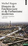 echange, troc Michel Ragon - Histoire de l'architecure et de l'urbanisme modernes. : Tome 1, idéologies et pionniers 1800-1910