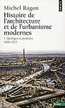 Histoire de l'architecture et de l'urbanisme modernes, tome 1 par Ragon