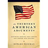 The Thirteen American Arguments: Enduring Debates That Inspire and Define Our Country ~ Howard Fineman