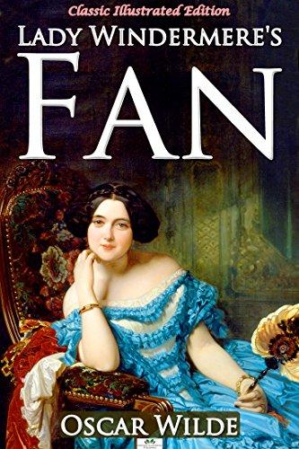 Oscar Wilde - Lady Windermere's Fan - Classic Illustrated Edition
