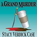 A Grand Murder (       UNABRIDGED) by Stacy Verdick Case Narrated by Justine Huxley