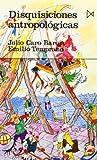 Disquisiciones Antropologicas (Coleccion Fundamentos) (Spanish Edition) (8470901486) by Caro Baroja, Julio