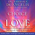 The Choice for Love: Entering into a New, Enlightened Relationship with Yourself, Others and the World Audiobook by Barbara De Angelis Narrated by Barbara De Angelis