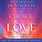 The Choice for Love: Entering into a New, Enlightened Relationship with Yourself, Others and the World Hörbuch von Barbara De Angelis Gesprochen von: Barbara De Angelis