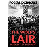 The Wolf's Lair: Inside Hitler's Germanyby Roger Moorhouse