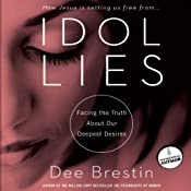 Idol Lies: Facing the Truth about Our Deepest Desires | [Dee Brestin]