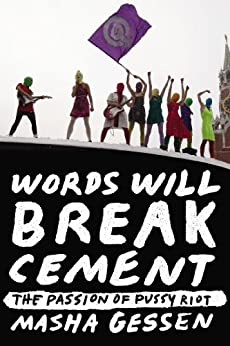 Words Will Break Cement:The Passion of Pussy Riot