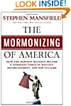 The Mormonizing of America: How the M...