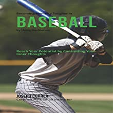 Becoming Mentally Tougher in Baseball by Using Meditation: Reach Your Potential by Controlling Your Inner Thoughts (       UNABRIDGED) by Joseph Correa Narrated by Andrea Erickson