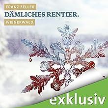 Dämliches Rentier. Wienerwald (Winterkrimi) Hörbuch von Franz Zeller Gesprochen von: Hans Jürgen Stockerl