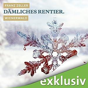 Dämliches Rentier. Wienerwald (Winterkrimi) Hörbuch