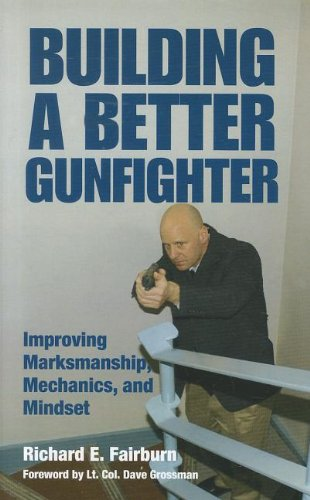 Building a Better Gunfighter: Improving Marksmanship, Mechanics and Mindset (Building 1911 compare prices)