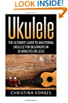 Ukulele: The Ultimate Guide to Master...