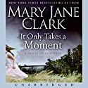 It Only Takes a Moment Audiobook by Mary Jane Clark Narrated by Isabel Keating