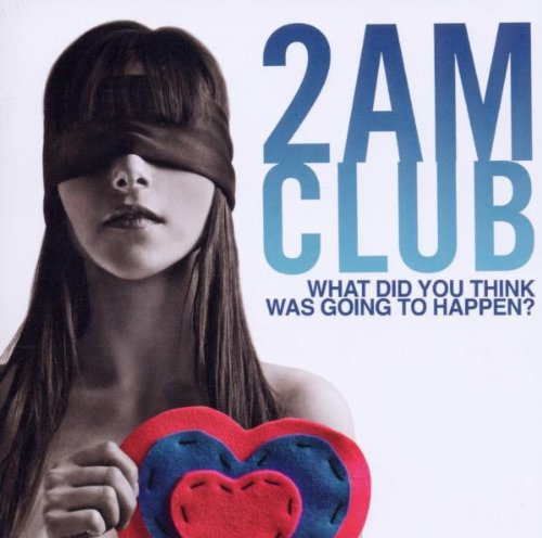 2AM Club - What did you think was going to happen? - Zortam Music