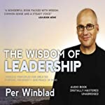 The Wisdom of Leadership: Timeless Principles for Greater Purpose, Prosperity and Peace of Mind | Per Winblad