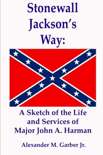 Stonewall Jackson's Way: : A Sketch of the Life and Services of Major John A. Harma